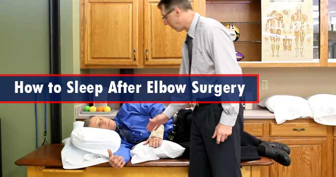 best way to sleep after elbow surgery