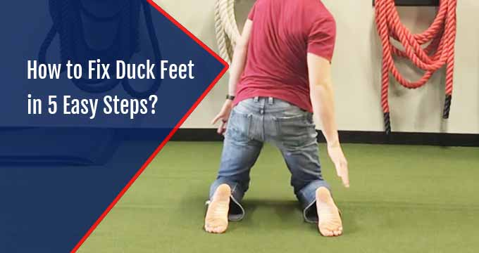 How to Fix Duck Feet in 5 Easy Steps
