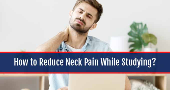 How to Reduce Neck Pain While Studying