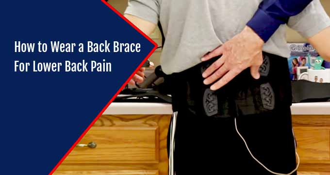 How to Wear a Back Brace for Lower Back Pain